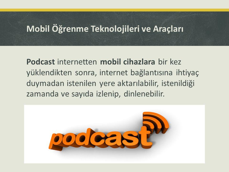 Mobil Öğrenme Teknolojileri ve Araçları Podcast internetten mobil cihazlara bir kez yüklendikten sonra, internet bağlantısına ihtiyaç duymadan istenil