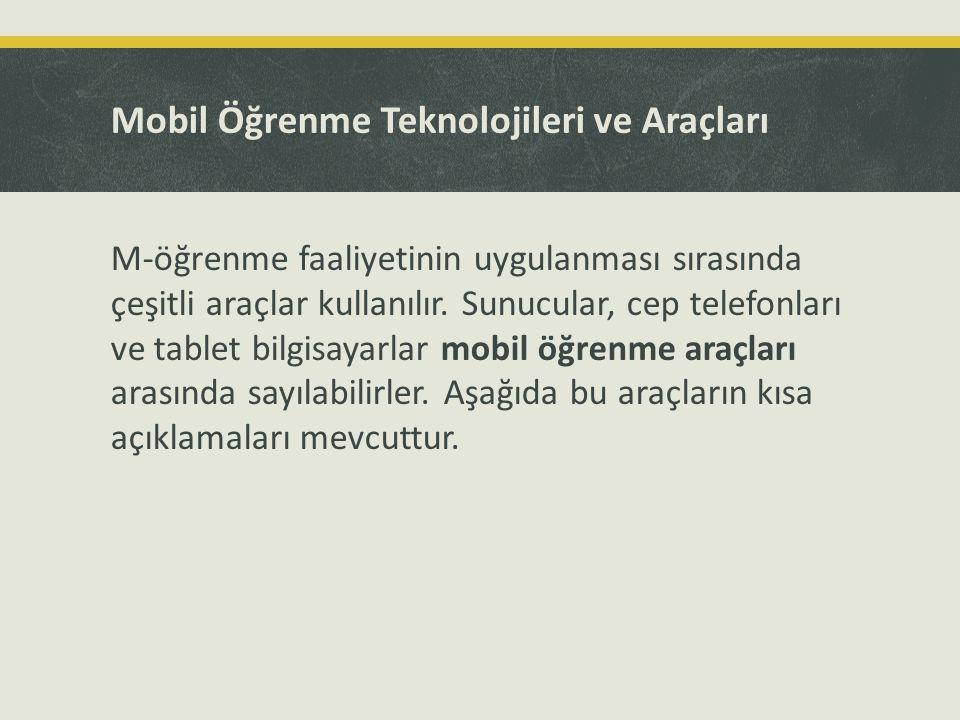 Mobil Öğrenme Teknolojileri ve Araçları M-öğrenme faaliyetinin uygulanması sırasında çeşitli araçlar kullanılır. Sunucular, cep telefonları ve tablet
