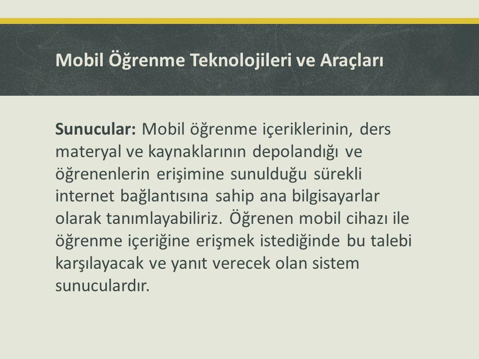 Mobil Öğrenme Teknolojileri ve Araçları Sunucular: Mobil öğrenme içeriklerinin, ders materyal ve kaynaklarının depolandığı ve öğrenenlerin erişimine s