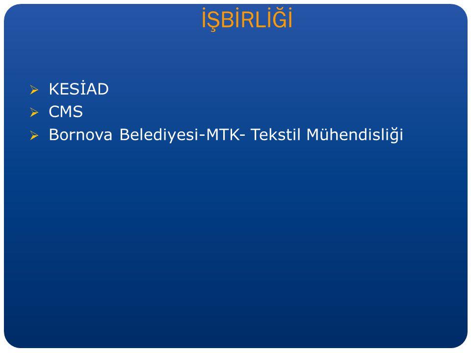 KESİAD  CMS  Bornova Belediyesi-MTK- Tekstil Mühendisliği İŞBİRLİĞİ