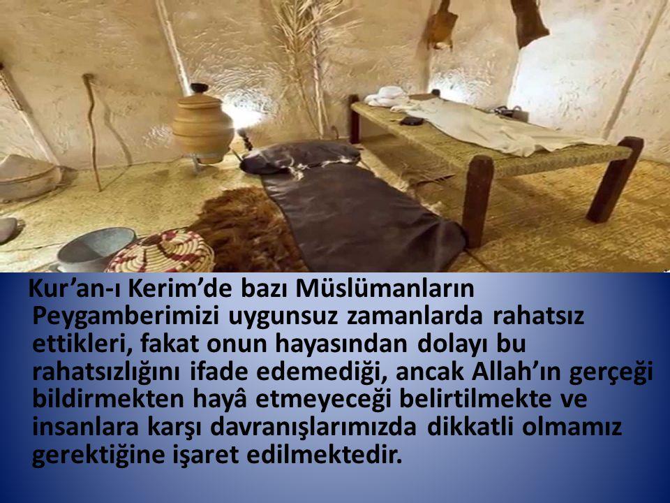 Kur'an-ı Kerim'de bazı Müslümanların Peygamberimizi uygunsuz zamanlarda rahatsız ettikleri, fakat onun hayasından dolayı bu rahatsızlığını ifade edeme