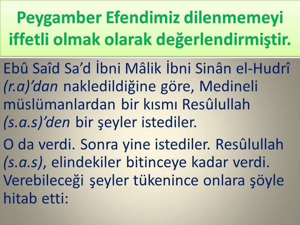 Peygamber Efendimiz dilenmemeyi iffetli olmak olarak değerlendirmiştir. Ebû Saîd Sa'd İbni Mâlik İbni Sinân el-Hudrî (r.a)'dan nakledildiğine göre, Me