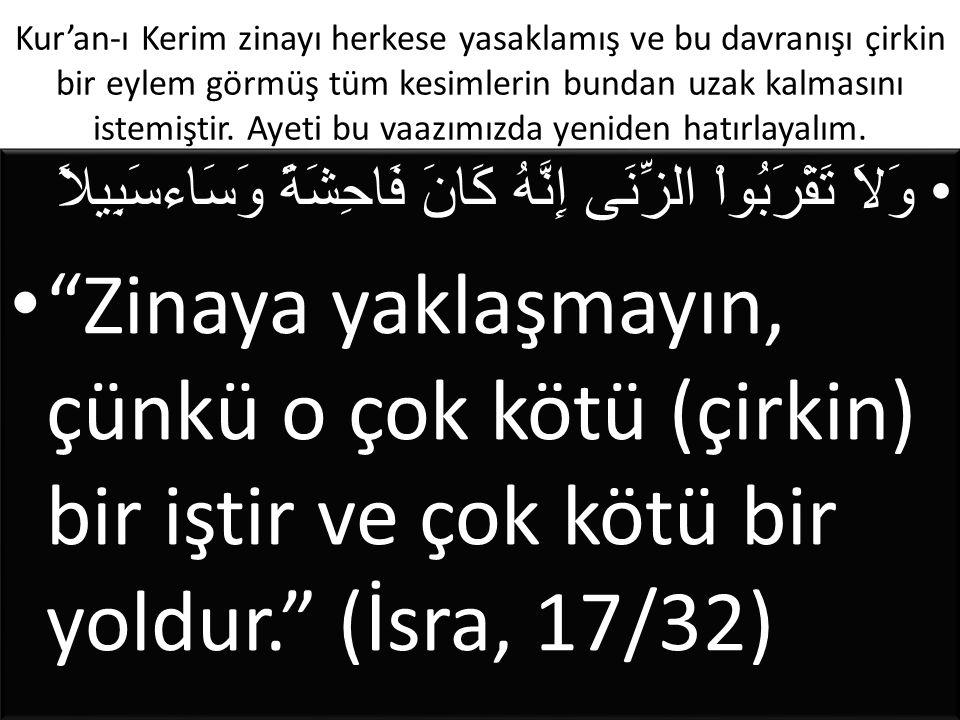 Kur'an-ı Kerim zinayı herkese yasaklamış ve bu davranışı çirkin bir eylem görmüş tüm kesimlerin bundan uzak kalmasını istemiştir. Ayeti bu vaazımızda