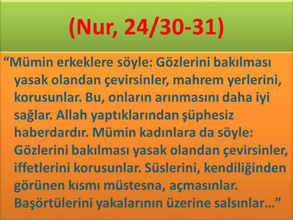 """(Nur, 24/30-31) """"Mümin erkeklere söyle: Gözlerini bakılması yasak olandan çevirsinler, mahrem yerlerini, korusunlar. Bu, onların arınmasını daha iyi s"""