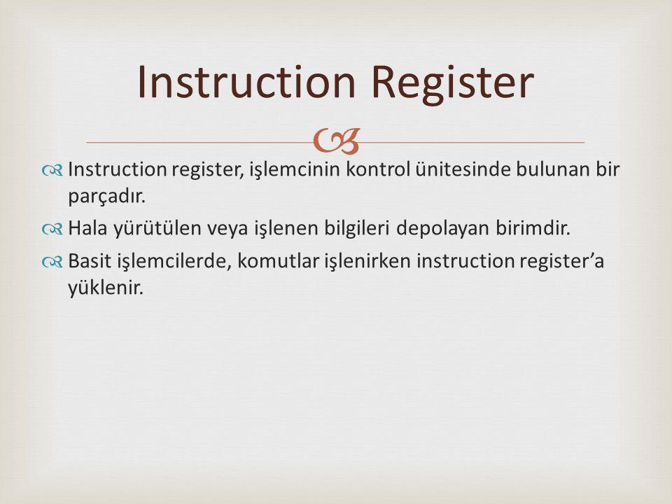   Instruction register, işlemcinin kontrol ünitesinde bulunan bir parçadır.  Hala yürütülen veya işlenen bilgileri depolayan birimdir.  Basit işle