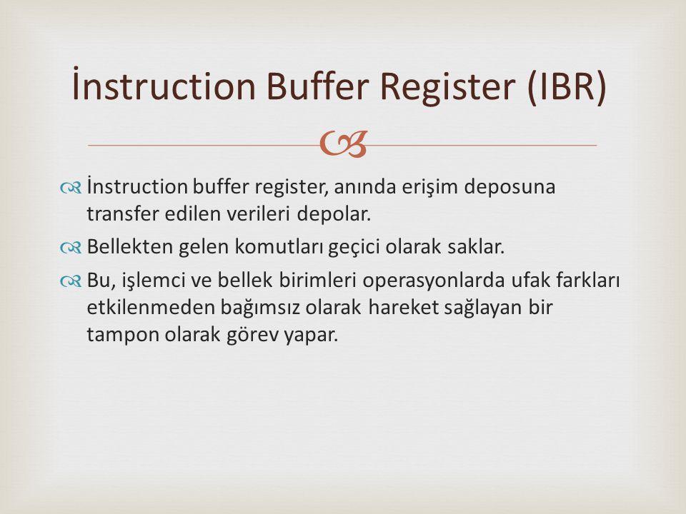  İnstruction buffer register, anında erişim deposuna transfer edilen verileri depolar.  Bellekten gelen komutları geçici olarak saklar.  Bu, işle