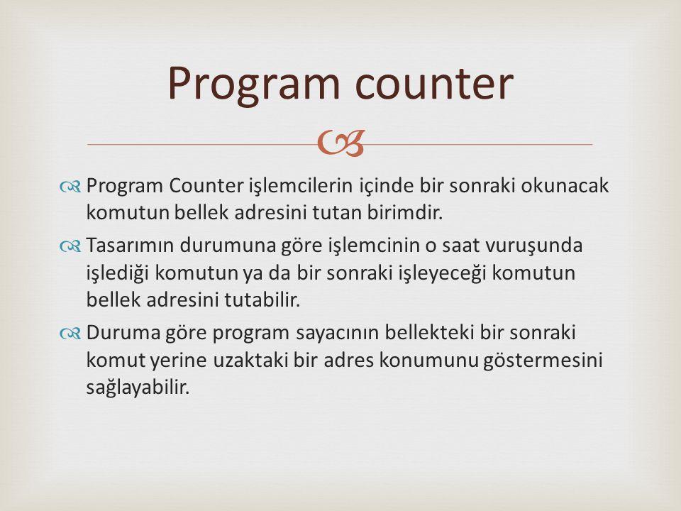   Program Counter işlemcilerin içinde bir sonraki okunacak komutun bellek adresini tutan birimdir.  Tasarımın durumuna göre işlemcinin o saat vuruş