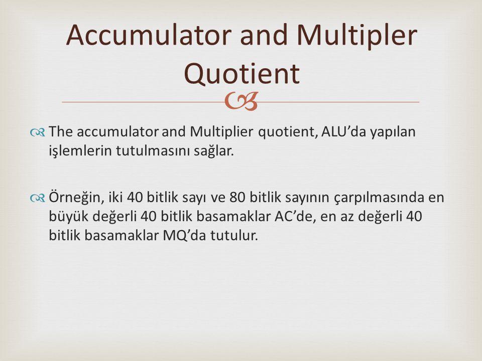   The accumulator and Multiplier quotient, ALU'da yapılan işlemlerin tutulmasını sağlar.  Örneğin, iki 40 bitlik sayı ve 80 bitlik sayının çarpılma