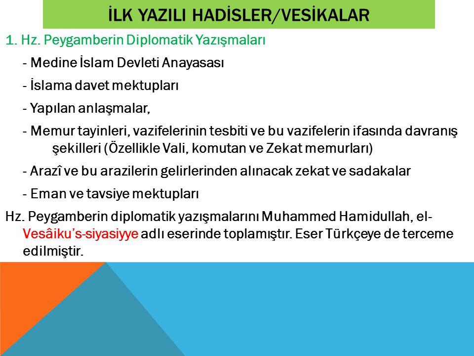 İLK YAZILI HADİSLER/VESİKALAR 1. Hz. Peygamberin Diplomatik Yazışmaları - Medine İslam Devleti Anayasası - İslama davet mektupları - Yapılan anlaşmala