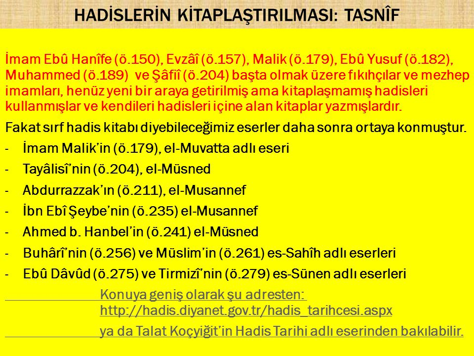 HADİSLERİN KİTAPLAŞTIRILMASI: TASNÎF İmam Ebû Hanîfe (ö.150), Evzâî (ö.157), Malik (ö.179), Ebû Yusuf (ö.182), Muhammed (ö.189) ve Şâfiî (ö.204) başta olmak üzere fıkıhçılar ve mezhep imamları, henüz yeni bir araya getirilmiş ama kitaplaşmamış hadisleri kullanmışlar ve kendileri hadisleri içine alan kitaplar yazmışlardır.