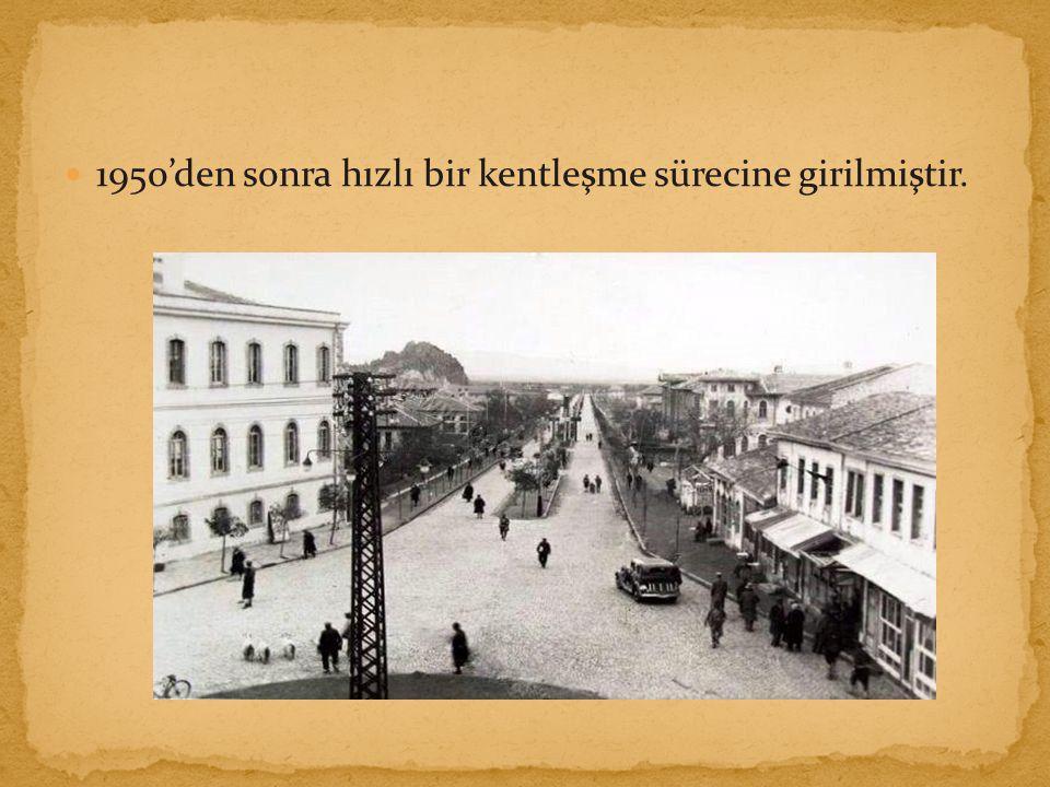 1950'den sonra hızlı bir kentleşme sürecine girilmiştir.