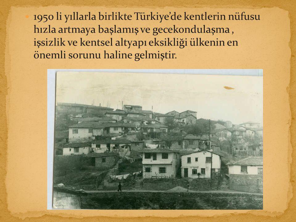 1950 li yıllarla birlikte Türkiye'de kentlerin nüfusu hızla artmaya başlamış ve gecekondulaşma, işsizlik ve kentsel altyapı eksikliği ülkenin en önemli sorunu haline gelmiştir.