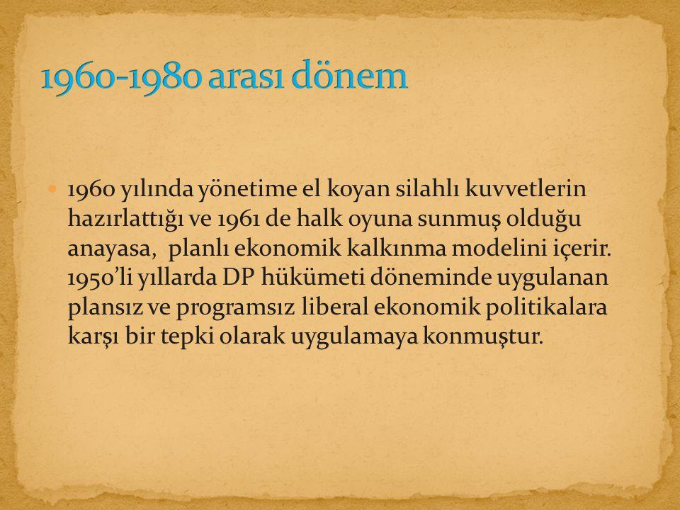 1960 yılında yönetime el koyan silahlı kuvvetlerin hazırlattığı ve 1961 de halk oyuna sunmuş olduğu anayasa, planlı ekonomik kalkınma modelini içerir.