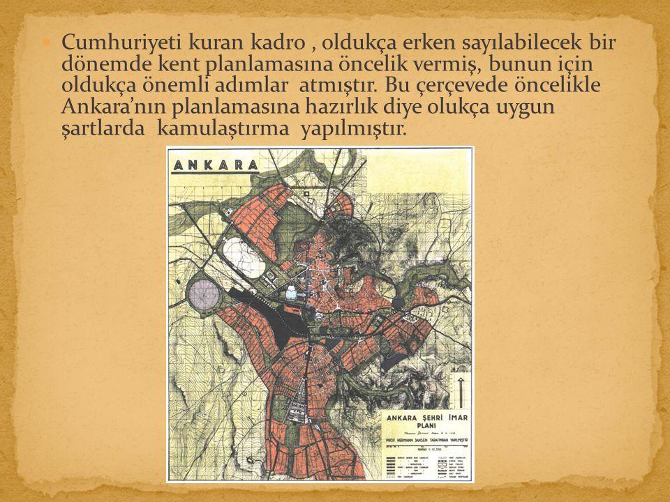 Cumhuriyeti kuran kadro, oldukça erken sayılabilecek bir dönemde kent planlamasına öncelik vermiş, bunun için oldukça önemli adımlar atmıştır.