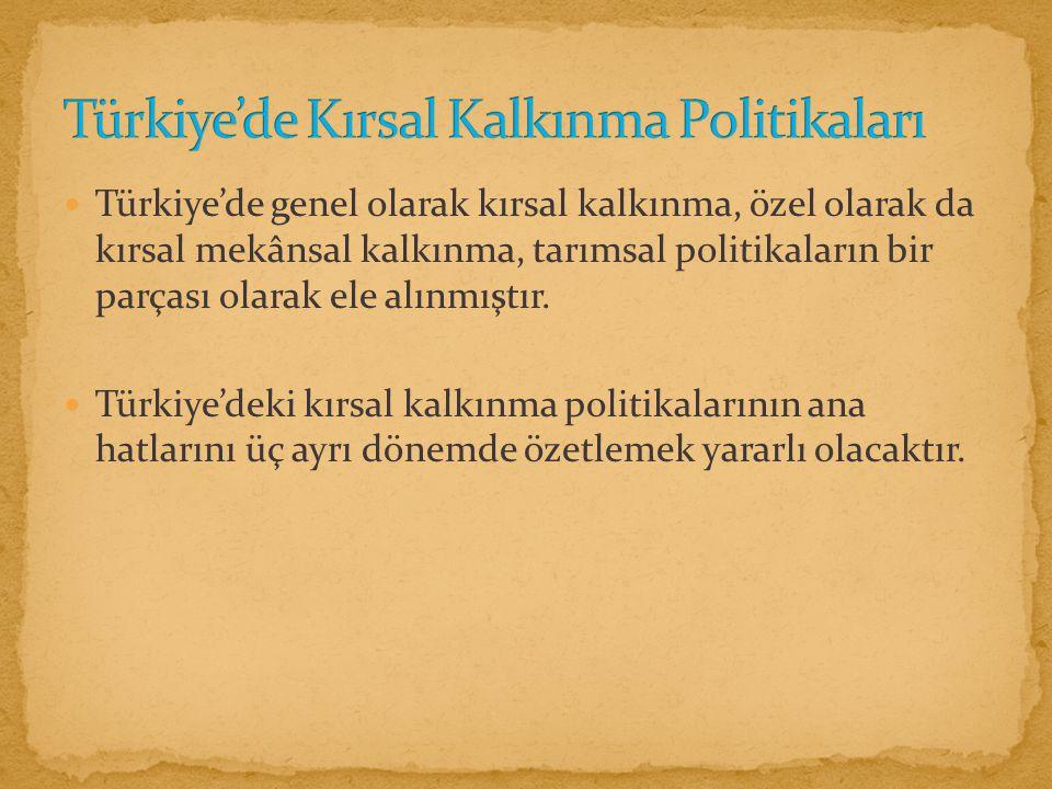 Türkiye'de genel olarak kırsal kalkınma, özel olarak da kırsal mekânsal kalkınma, tarımsal politikaların bir parçası olarak ele alınmıştır.