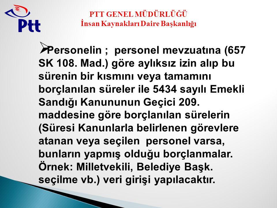 PTT GENEL MÜDÜRLÜĞÜ İnsan Kaynakları Daire Başkanlığı  Personelin ; personel mevzuatına (657 SK 108.