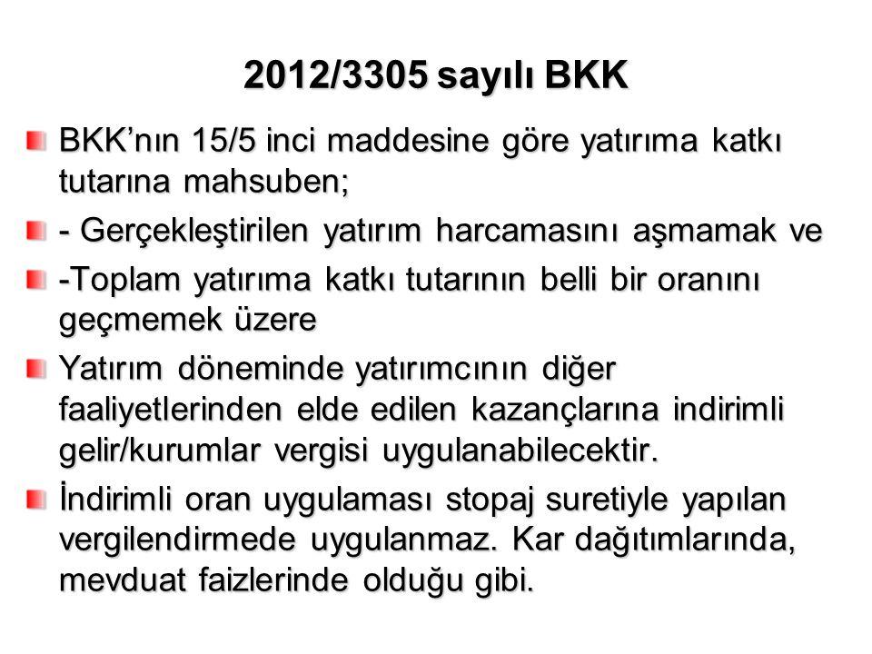 2012/3305 sayılı BKK BKK'nın 15/5 inci maddesine göre yatırıma katkı tutarına mahsuben; - Gerçekleştirilen yatırım harcamasını aşmamak ve -Toplam yatı