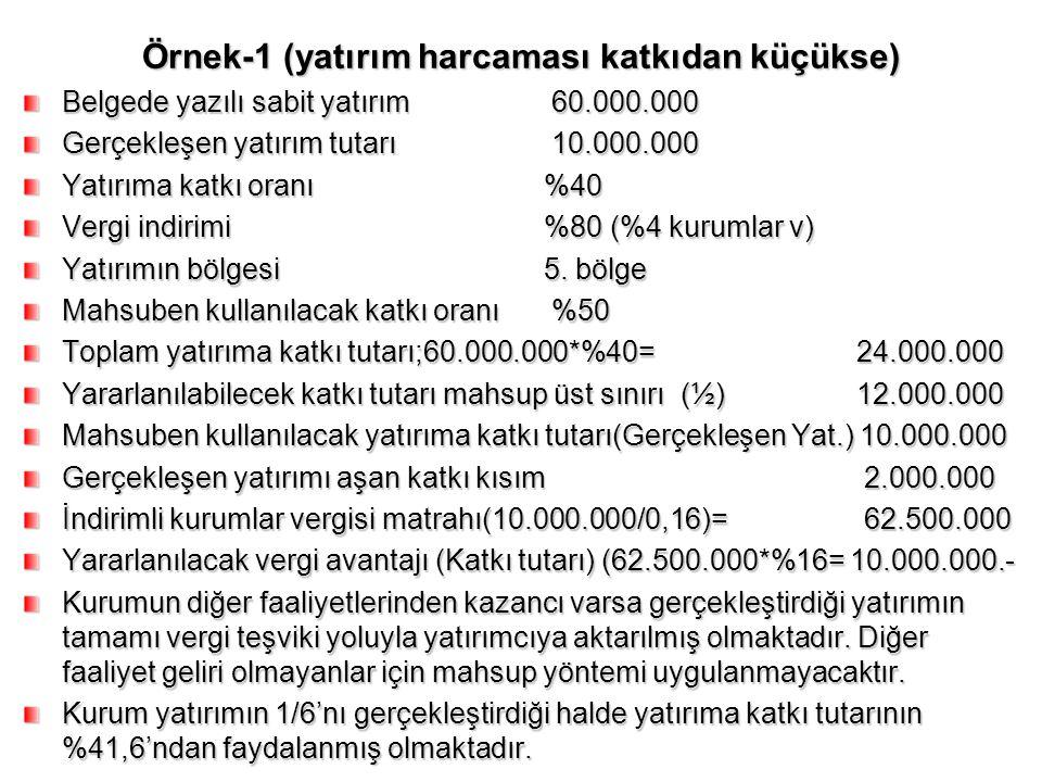 Örnek-1 (yatırım harcaması katkıdan küçükse) Belgede yazılı sabit yatırım 60.000.000 Gerçekleşen yatırım tutarı 10.000.000 Yatırıma katkı oranı%40 Ver