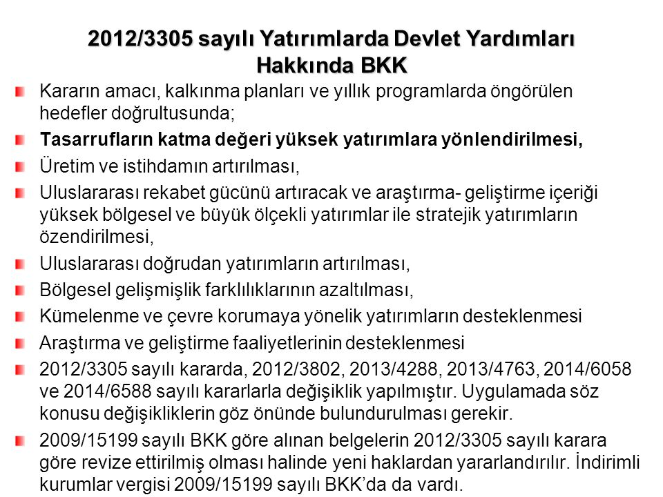 2012/3305 sayılı Yatırımlarda Devlet Yardımları Hakkında BKK Kararın amacı, kalkınma planları ve yıllık programlarda öngörülen hedefler doğrultusunda;