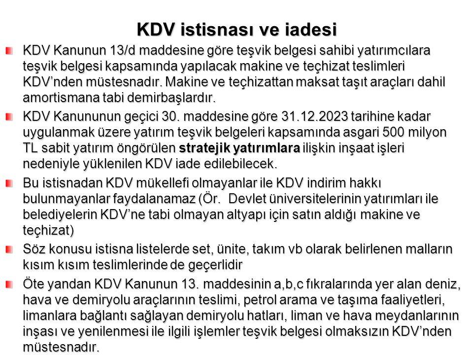 KDV istisnası ve iadesi KDV Kanunun 13/d maddesine göre teşvik belgesi sahibi yatırımcılara teşvik belgesi kapsamında yapılacak makine ve teçhizat tes