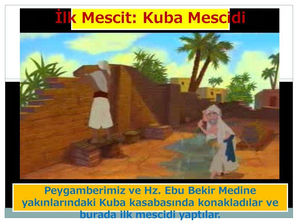 Peygamberimiz ve Hz. Ebu Bekir Medine yakınlarındaki Kuba kasabasında konakladılar ve burada ilk mescidi yaptılar. İlk Mescit: Kuba Mescidi