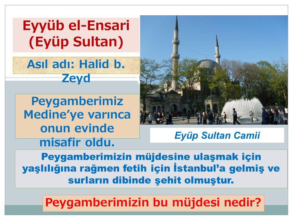 19 Eyyüb el-Ensari (Eyüp Sultan) Eyüp Sultan Camii Peygamberimiz Medine'ye varınca onun evinde misafir oldu. Asıl adı: Halid b. Zeyd Peygamberimizin m