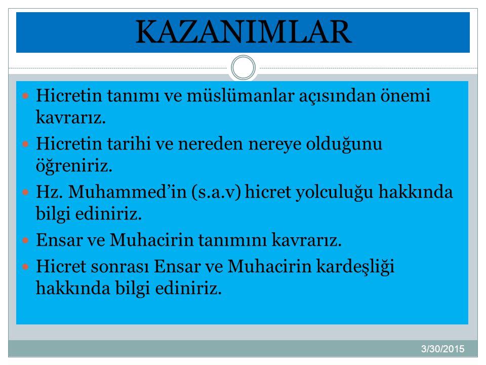 KAZANIMLAR Hicretin tanımı ve müslümanlar açısından önemi kavrarız. Hicretin tarihi ve nereden nereye olduğunu öğreniriz. Hz. Muhammed'in (s.a.v) hicr