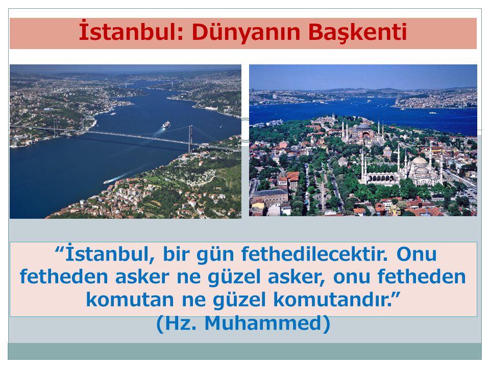 """""""İstanbul, bir gün fethedilecektir. Onu fetheden asker ne güzel asker, onu fetheden komutan ne güzel komutandır."""" (Hz. Muhammed) İstanbul: Dünyanın Ba"""