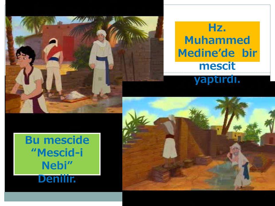 """Hz. Muhammed Medine'de bir mescit yaptırdı. Bu mescide """"Mescid-i Nebi"""" Denilir."""