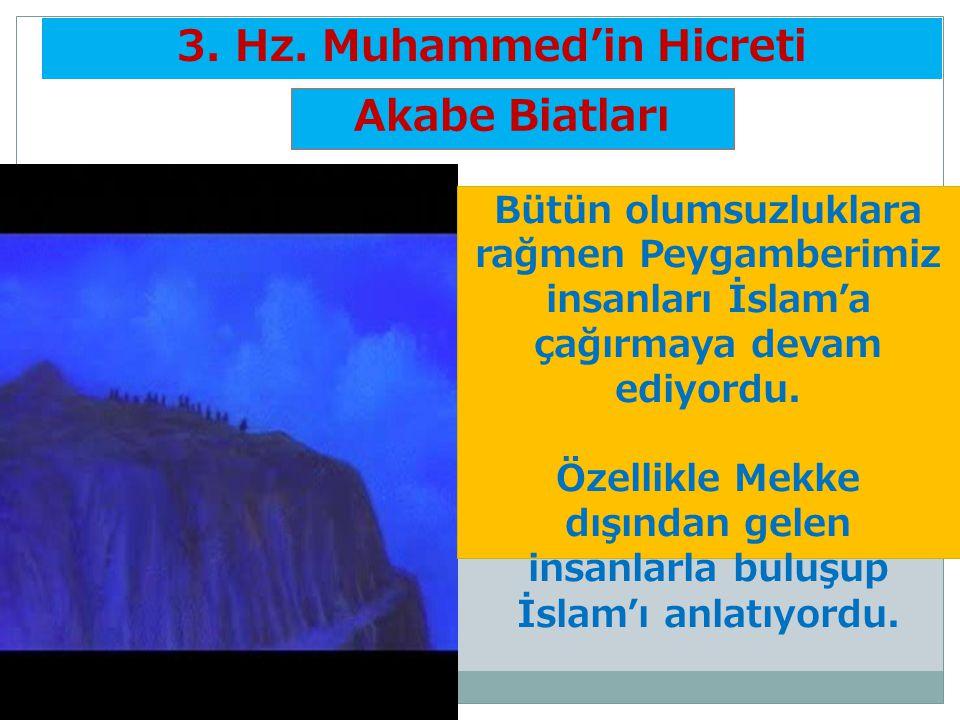 3 3. Hz. Muhammed'in Hicreti Bütün olumsuzluklara rağmen Peygamberimiz insanları İslam'a çağırmaya devam ediyordu. Özellikle Mekke dışından gelen insa