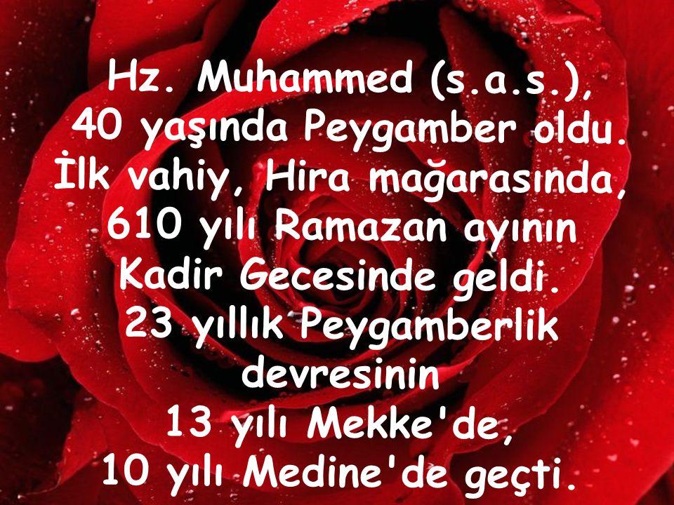 Hz. Muhammed (s.a.s.), 40 yaşında Peygamber oldu. İlk vahiy, Hira mağarasında, 610 yılı Ramazan ayının Kadir Gecesinde geldi. 23 yıllık Peygamberlik d