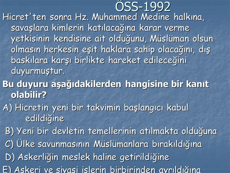 ÖSS-1992 ÖSS-1992 Hicret'ten sonra Hz. Muhammed Medine halkına, savaşlara kimlerin katılacağına karar verme yetkisinin kendisine ait olduğunu, Müslüma