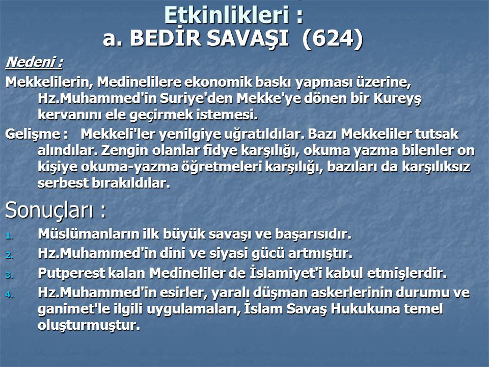 Hz.Muhammed'in Siyasi ve Askeri Etkinlikleri : Hz.Muhammed'in Siyasi ve Askeri Etkinlikleri : a. BEDİR SAVAŞI (624) a. BEDİR SAVAŞI (624) Nedeni : Mek