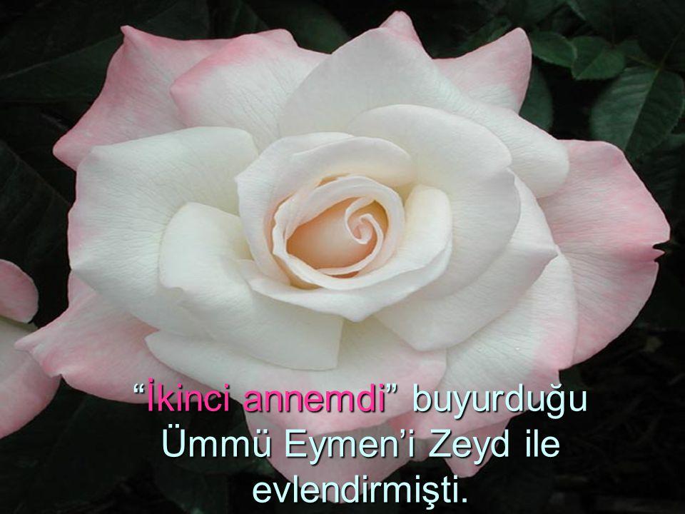 İkinci annemdi buyurduğu Ümmü Eymen'i Zeyd ile evlendirmişti.