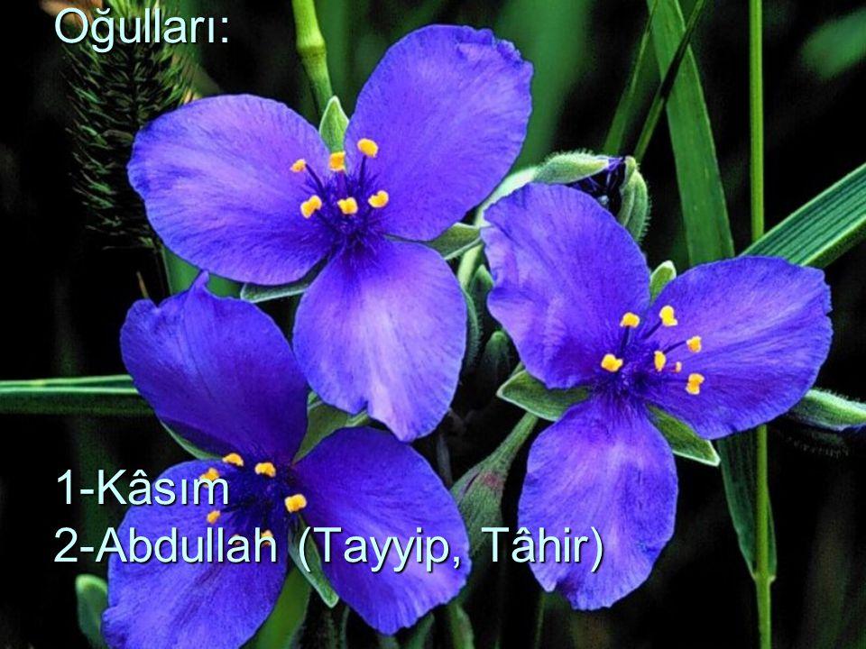 Oğulları: 1-Kâsım 2-Abdullah (Tayyip, Tâhir)