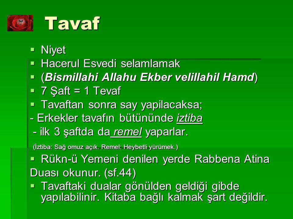 Tavaf  Niyet  Hacerul Esvedi selamlamak  (Bismillahi Allahu Ekber velillahil Hamd)  7 Şaft = 1 Tevaf  Tavaftan sonra say yapilacaksa; - Erkekler