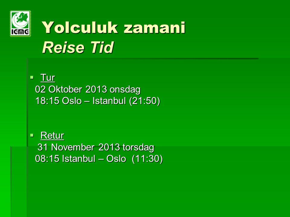 Yolculuk zamani Reise Tid  Tur 02 Oktober 2013 onsdag 02 Oktober 2013 onsdag 18:15 Oslo – Istanbul (21:50) 18:15 Oslo – Istanbul (21:50)  Retur 31 N