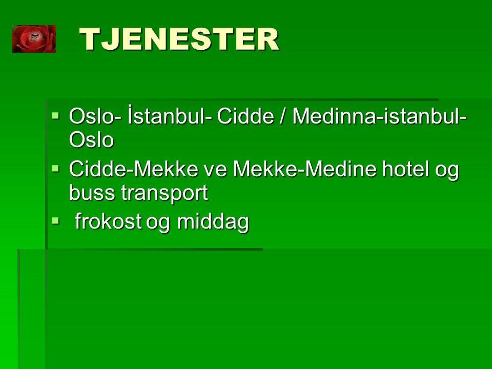 TJENESTER  Oslo- İstanbul- Cidde / Medinna-istanbul- Oslo  Cidde-Mekke ve Mekke-Medine hotel og buss transport  frokost og middag