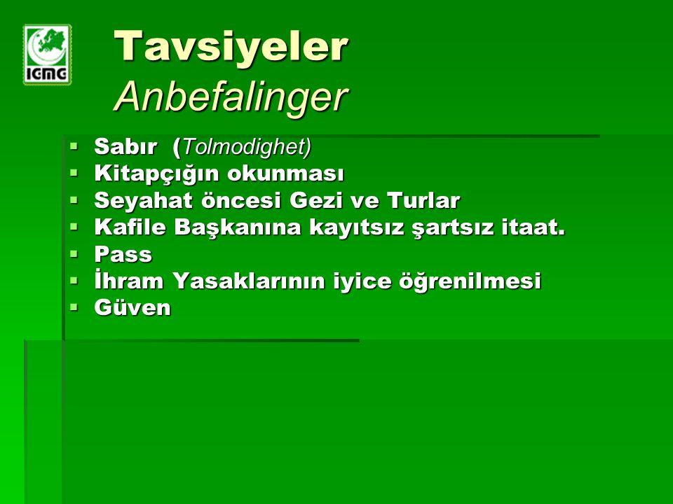 Tavsiyeler Anbefalinger  Sabır ( Tolmodighet)  Kitapçığın okunması  Seyahat öncesi Gezi ve Turlar  Kafile Başkanına kayıtsız şartsız itaat.  Pass