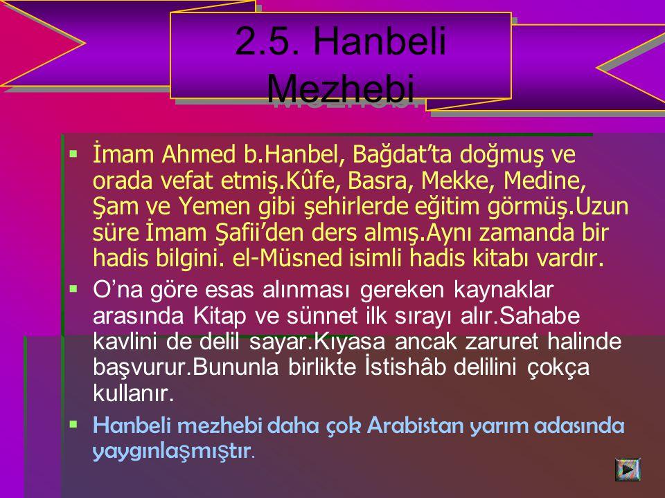   İmam Ahmed b.Hanbel, Bağdat'ta doğmuş ve orada vefat etmiş.Kûfe, Basra, Mekke, Medine, Şam ve Yemen gibi şehirlerde eğitim görmüş.Uzun süre İmam Şafii'den ders almış.Aynı zamanda bir hadis bilgini.