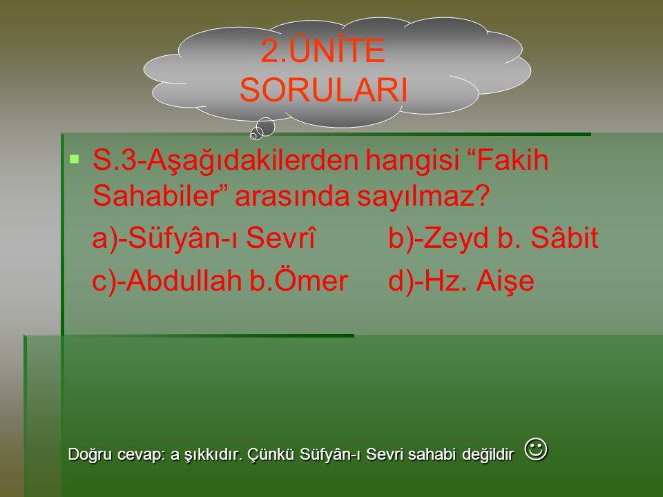   S.3-Aşağıdakilerden hangisi Fakih Sahabiler arasında sayılmaz.