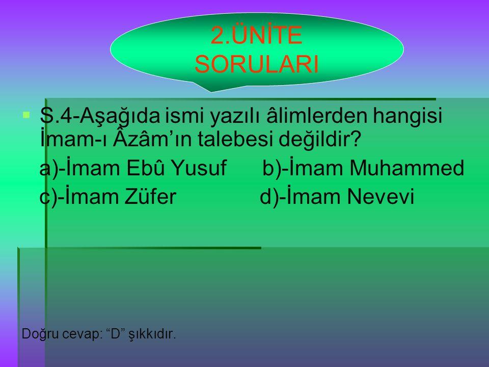   S.4-Aşağıda ismi yazılı âlimlerden hangisi İmam-ı Âzâm'ın talebesi değildir.
