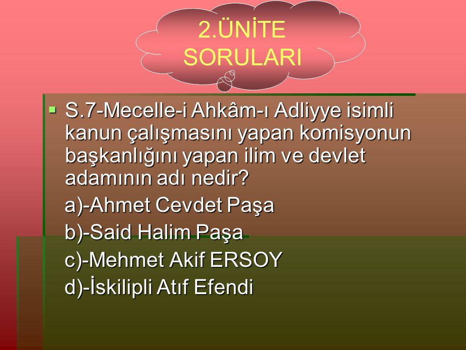  S.7-Mecelle-i Ahkâm-ı Adliyye isimli kanun çalışmasını yapan komisyonun başkanlığını yapan ilim ve devlet adamının adı nedir.