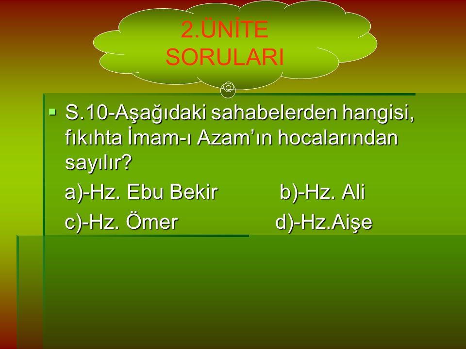 S.10-Aşağıdaki sahabelerden hangisi, fıkıhta İmam-ı Azam'ın hocalarından sayılır.