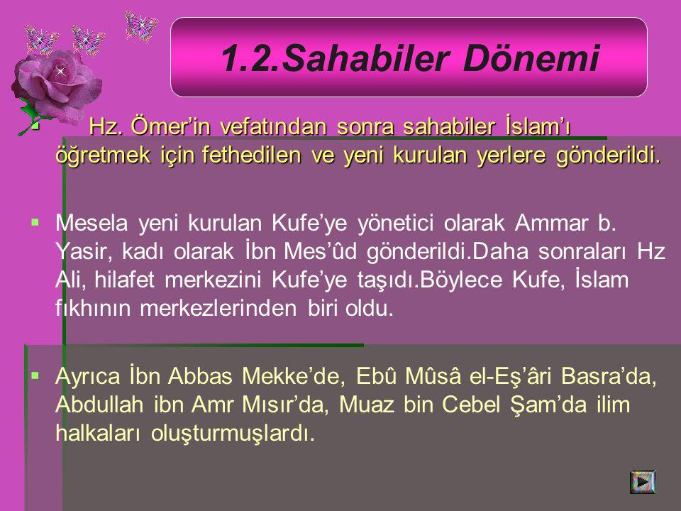  Hz. Ömer'in vefatından sonra sahabiler İslam'ı öğretmek için fethedilen ve yeni kurulan yerlere gönderildi.   Mesela yeni kurulan Kufe'ye yönetici