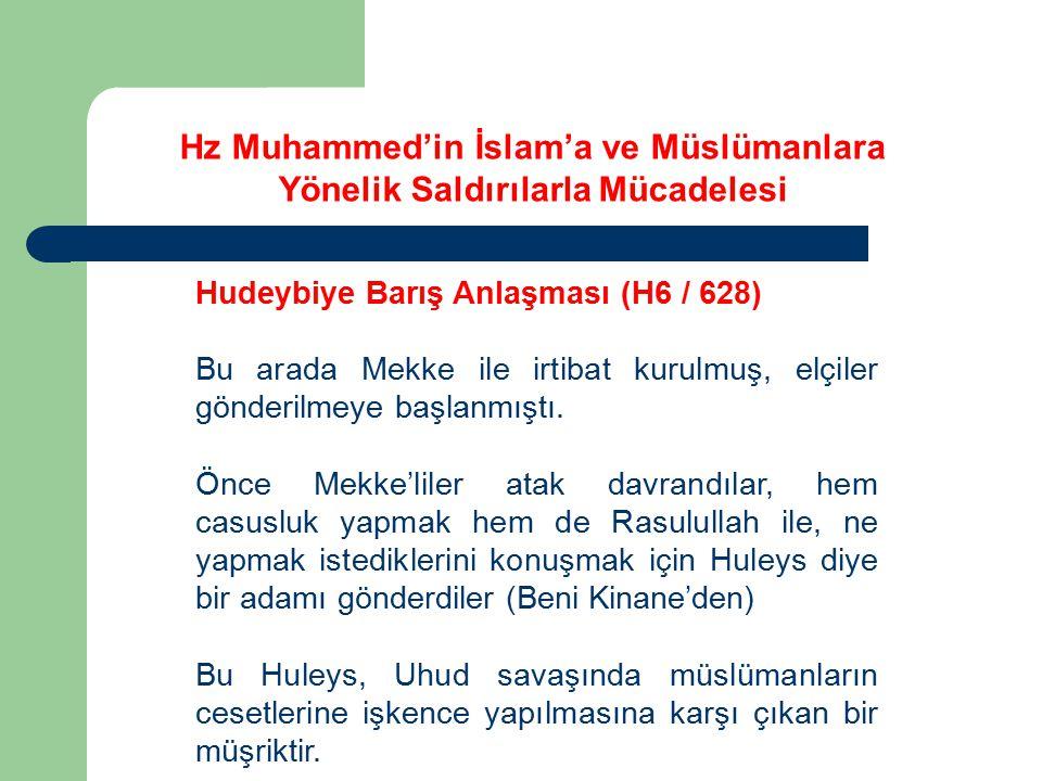 Hz Muhammed'in İslam'a ve Müslümanlara Yönelik Saldırılarla Mücadelesi Hudeybiye Barış Anlaşması (H6 / 628) Bu arada Mekke ile irtibat kurulmuş, elçil