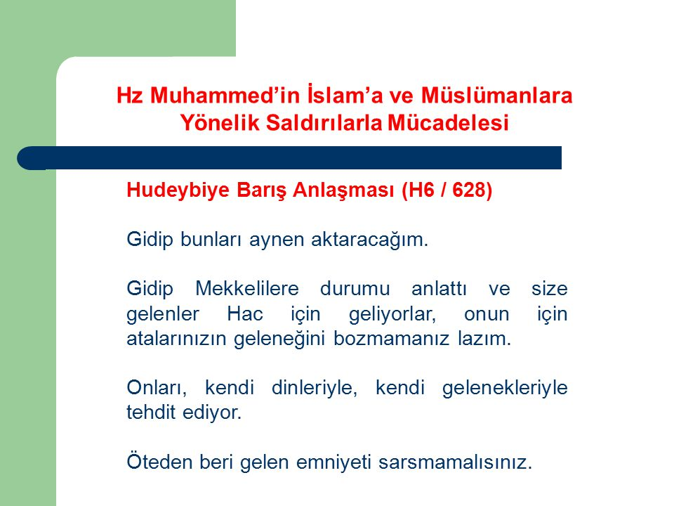 Hz Muhammed'in İslam'a ve Müslümanlara Yönelik Saldırılarla Mücadelesi Hudeybiye Barış Anlaşması (H6 / 628) Gidip bunları aynen aktaracağım. Gidip Mek