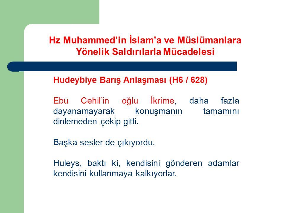 Hz Muhammed'in İslam'a ve Müslümanlara Yönelik Saldırılarla Mücadelesi Hudeybiye Barış Anlaşması (H6 / 628) Ebu Cehil'in oğlu İkrime, daha fazla dayan
