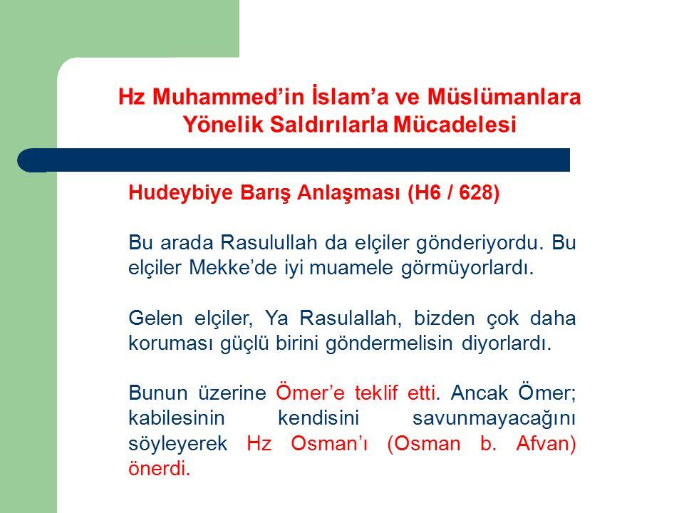 Hz Muhammed'in İslam'a ve Müslümanlara Yönelik Saldırılarla Mücadelesi Hudeybiye Barış Anlaşması (H6 / 628) Bu arada Rasulullah da elçiler gönderiyord