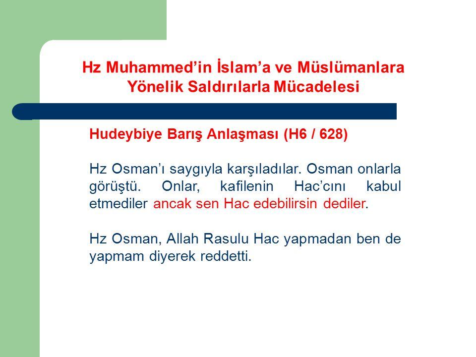 Hz Muhammed'in İslam'a ve Müslümanlara Yönelik Saldırılarla Mücadelesi Hudeybiye Barış Anlaşması (H6 / 628) Hz Osman'ı saygıyla karşıladılar. Osman on